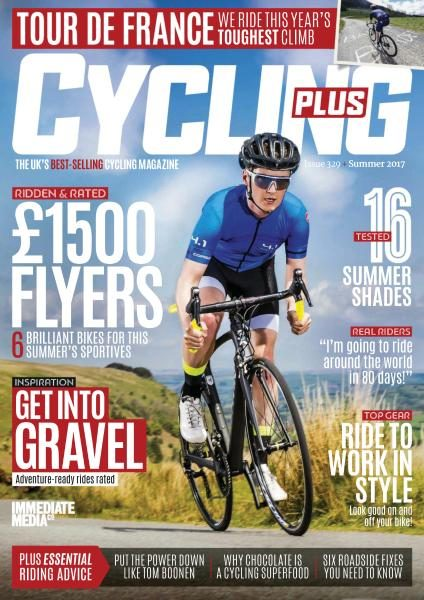 Cycling Plus UK — Issue 329 — Summer 2017