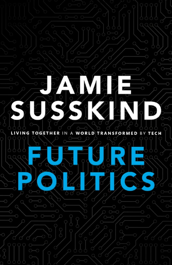 Jamie Sussking – Future Politics – Living Together In A World Transformed By Tech