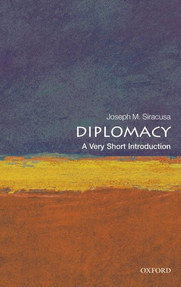 Joseph M. Siracusa — Diplomacy — A Very Short Introduction