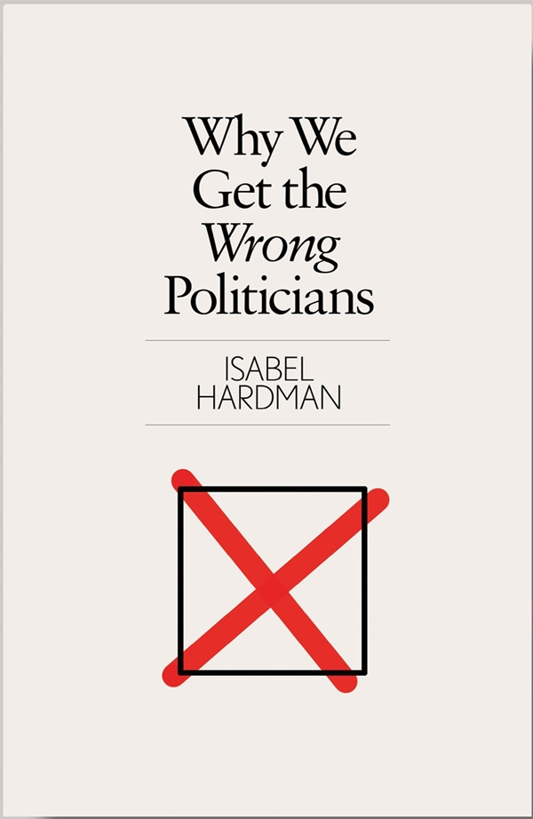 Isabel Hardman – Why We Get The Wrong Politicians