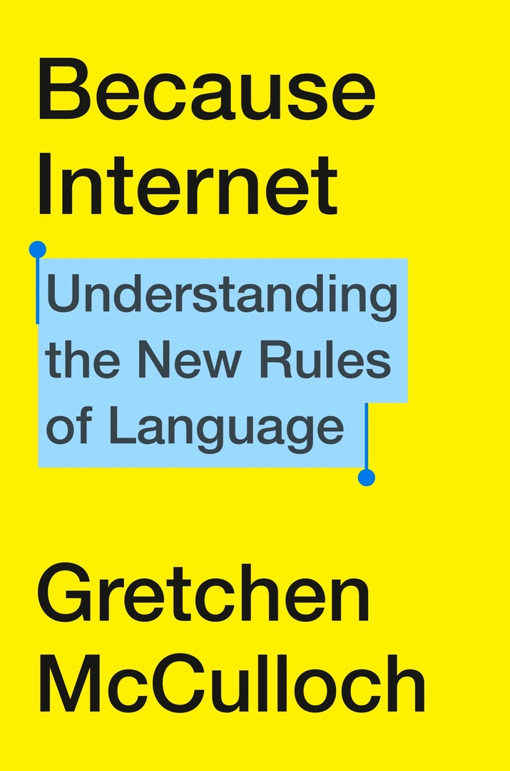 Gretchen McCulloch – Because Internet
