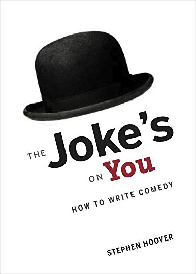 Stephen Hoover — The Jokes On You — How To Write Comedy
