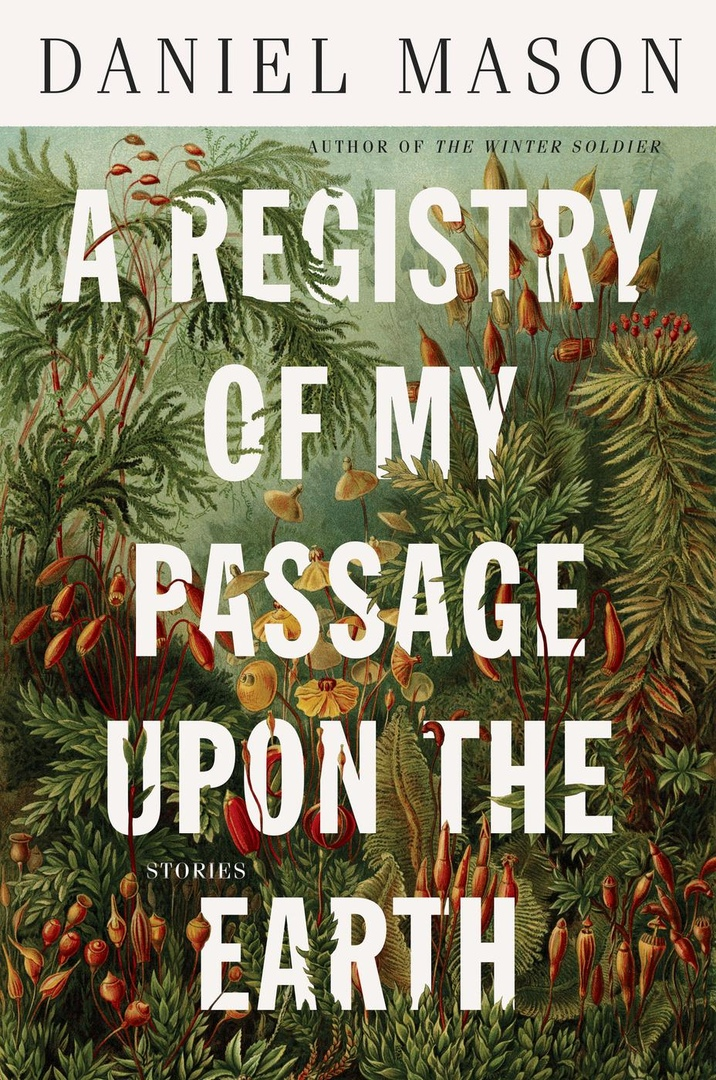 Daniel Mason — A Registry Of My Passage Upon The Earth